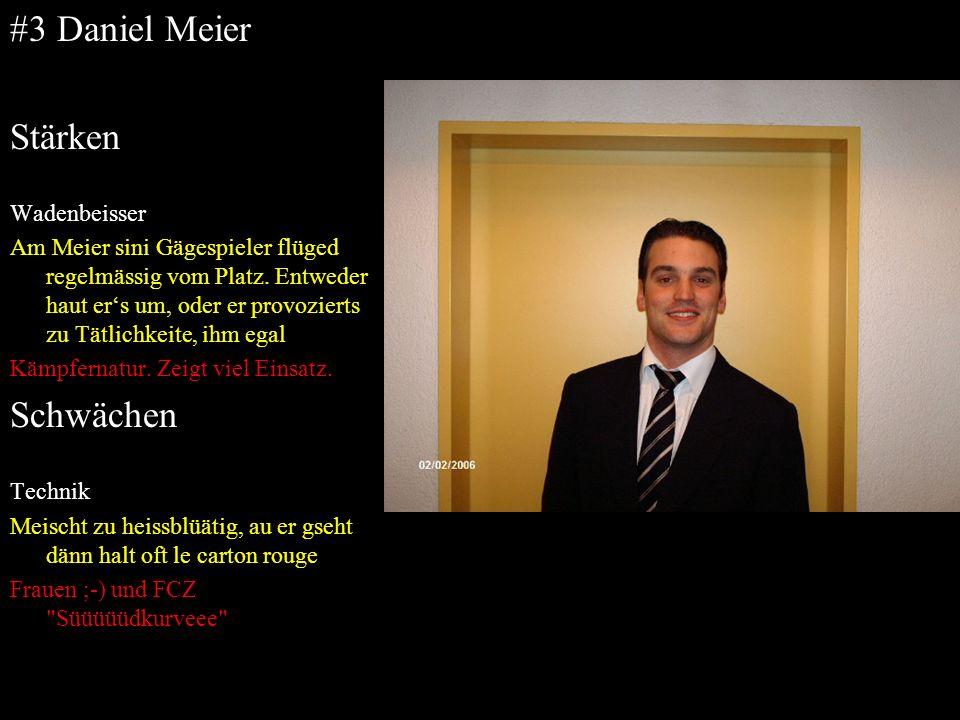 #3 Daniel Meier Stärken Wadenbeisser Am Meier sini Gägespieler flüged regelmässig vom Platz. Entweder haut ers um, oder er provozierts zu Tätlichkeite