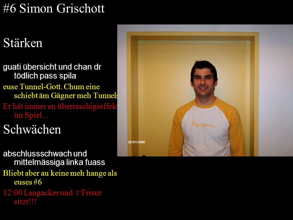 #6 Simon Grischott Stärken guati übersicht und chan dr tödlich pass spila euse Tunnel-Gott. Chum eine schiebt äm Gägner meh Tunnels Er hät immer en üb