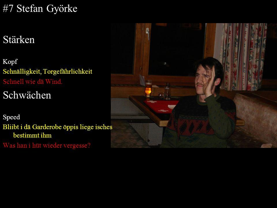 #7 Stefan Györke Stärken Kopf Schnälligkeit, Torgefährlichkeit Schnell wie dä Wind. Schwächen Speed Bliibt i dä Garderobe öppis liege isches bestimmt