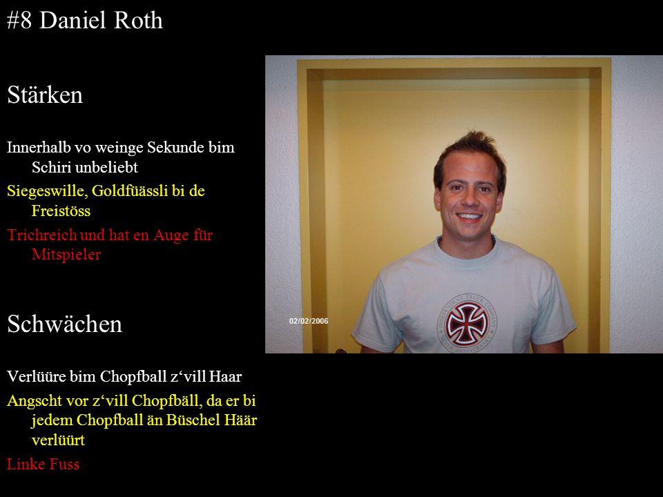 #8 Daniel Roth Stärken Innerhalb vo weinge Sekunde bim Schiri unbeliebt Siegeswille, Goldfüässli bi de Freistöss Trichreich und hat en Auge für Mitspi