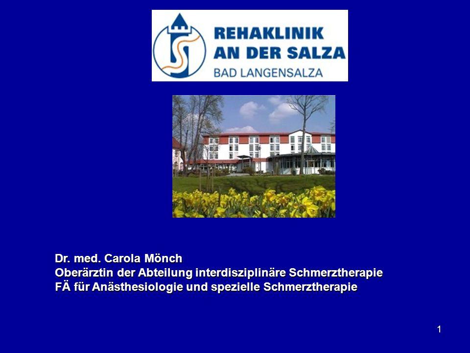 1 Dr. med. Carola Mönch Oberärztin der Abteilung interdisziplinäre Schmerztherapie FÄ für Anästhesiologie und spezielle Schmerztherapie
