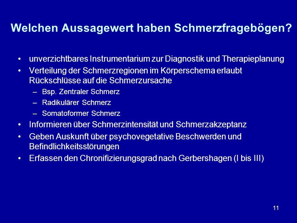 11 Welchen Aussagewert haben Schmerzfragebögen? unverzichtbares Instrumentarium zur Diagnostik und Therapieplanung Verteilung der Schmerzregionen im K