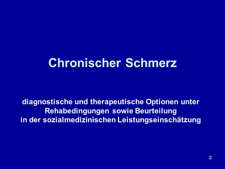 2 Chronischer Schmerz diagnostische und therapeutische Optionen unter Rehabedingungen sowie Beurteilung in der sozialmedizinischen Leistungseinschätzu