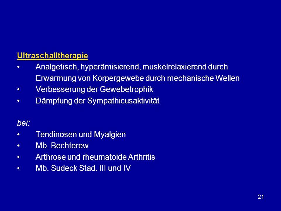 21 Ultraschalltherapie Analgetisch, hyperämisierend, muskelrelaxierend durch Erwärmung von Körpergewebe durch mechanische Wellen Verbesserung der Gewe