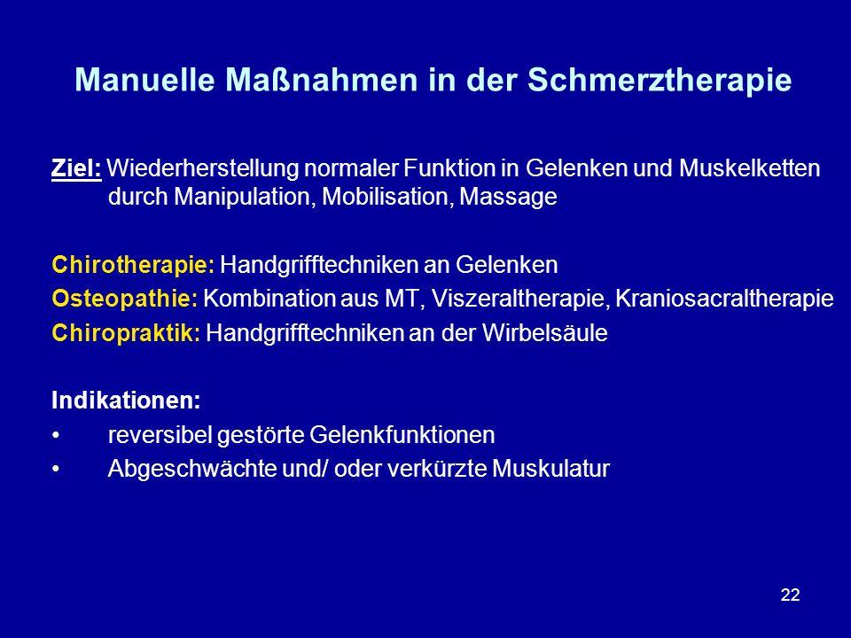 22 Manuelle Maßnahmen in der Schmerztherapie Ziel: Wiederherstellung normaler Funktion in Gelenken und Muskelketten durch Manipulation, Mobilisation,