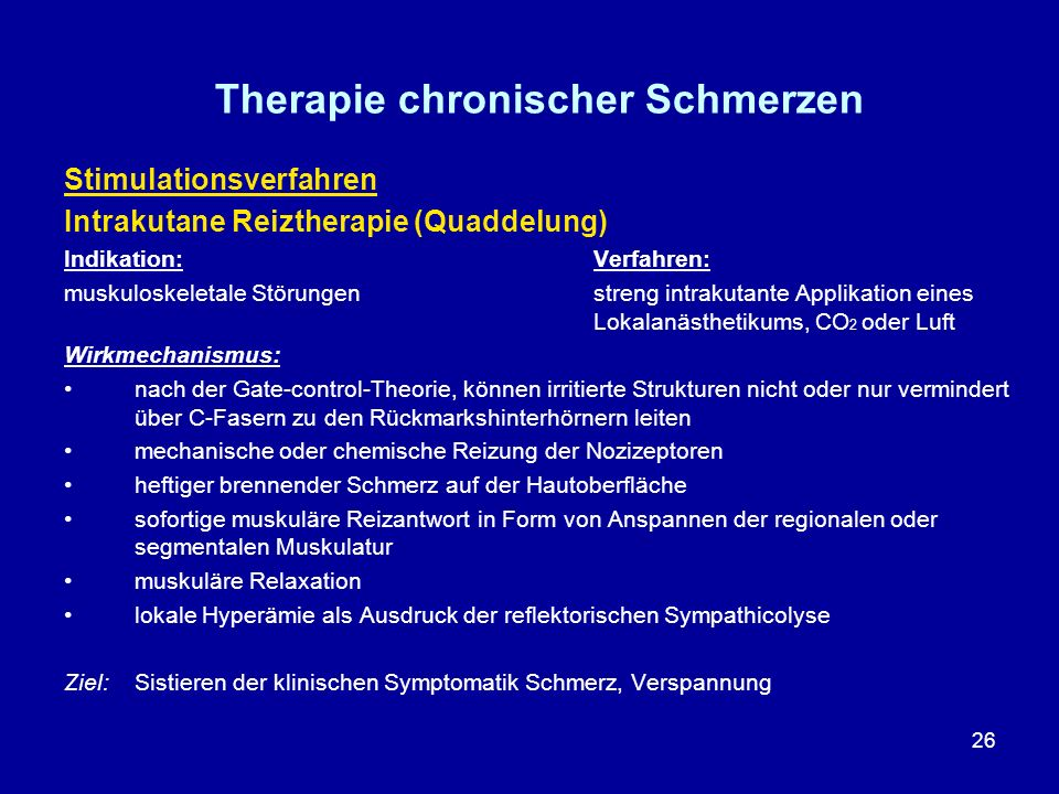 26 Therapie chronischer Schmerzen Stimulationsverfahren Intrakutane Reiztherapie (Quaddelung) Indikation: Verfahren: muskuloskeletale Störungenstreng
