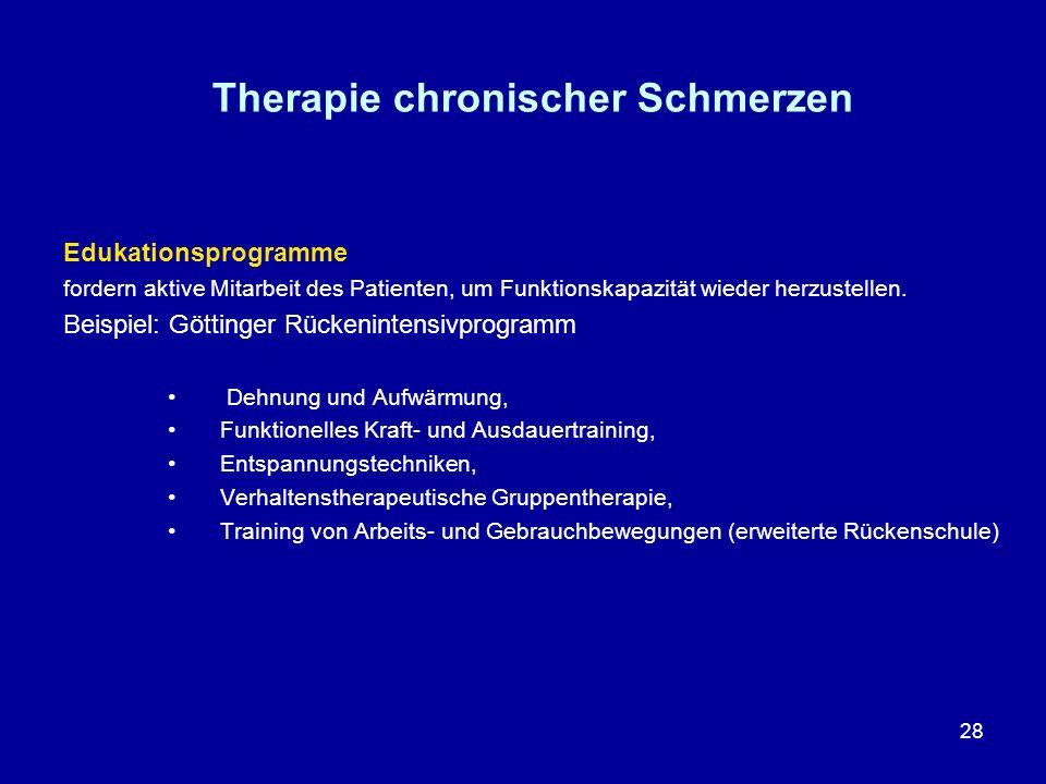 28 Therapie chronischer Schmerzen Edukationsprogramme fordern aktive Mitarbeit des Patienten, um Funktionskapazität wieder herzustellen. Beispiel: Göt