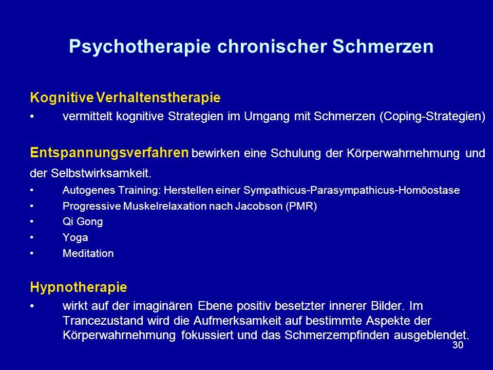 30 Psychotherapie chronischer Schmerzen Kognitive Verhaltenstherapie vermittelt kognitive Strategien im Umgang mit Schmerzen (Coping-Strategien) Entsp