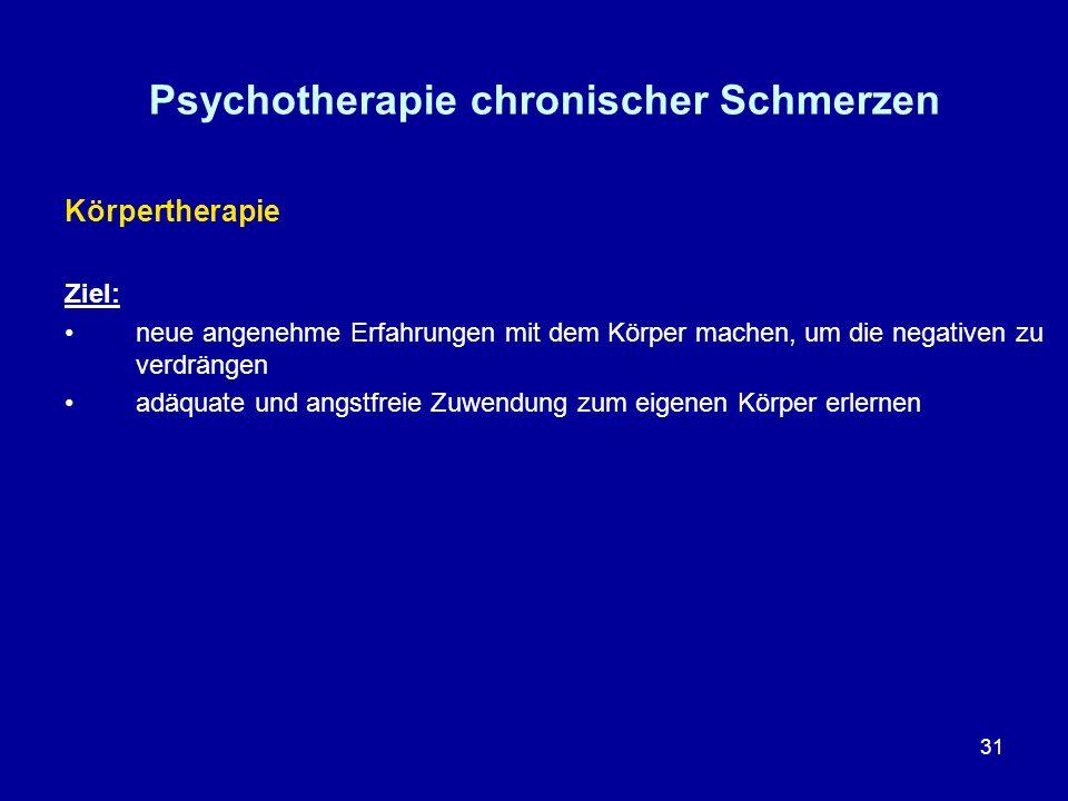 31 Psychotherapie chronischer Schmerzen Körpertherapie Ziel: neue angenehme Erfahrungen mit dem Körper machen, um die negativen zu verdrängen adäquate