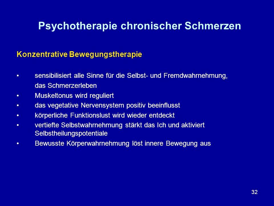 32 Psychotherapie chronischer Schmerzen Konzentrative Bewegungstherapie sensibilisiert alle Sinne für die Selbst- und Fremdwahrnehmung, das Schmerzerl