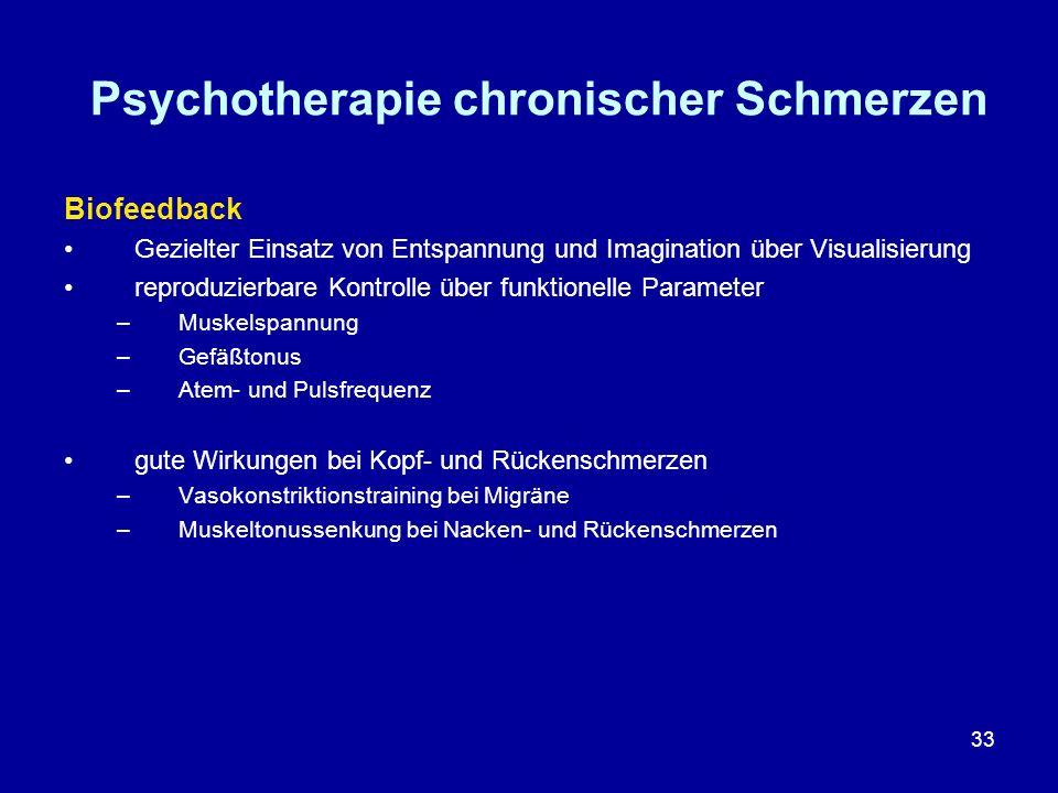 33 Psychotherapie chronischer Schmerzen Biofeedback Gezielter Einsatz von Entspannung und Imagination über Visualisierung reproduzierbare Kontrolle üb