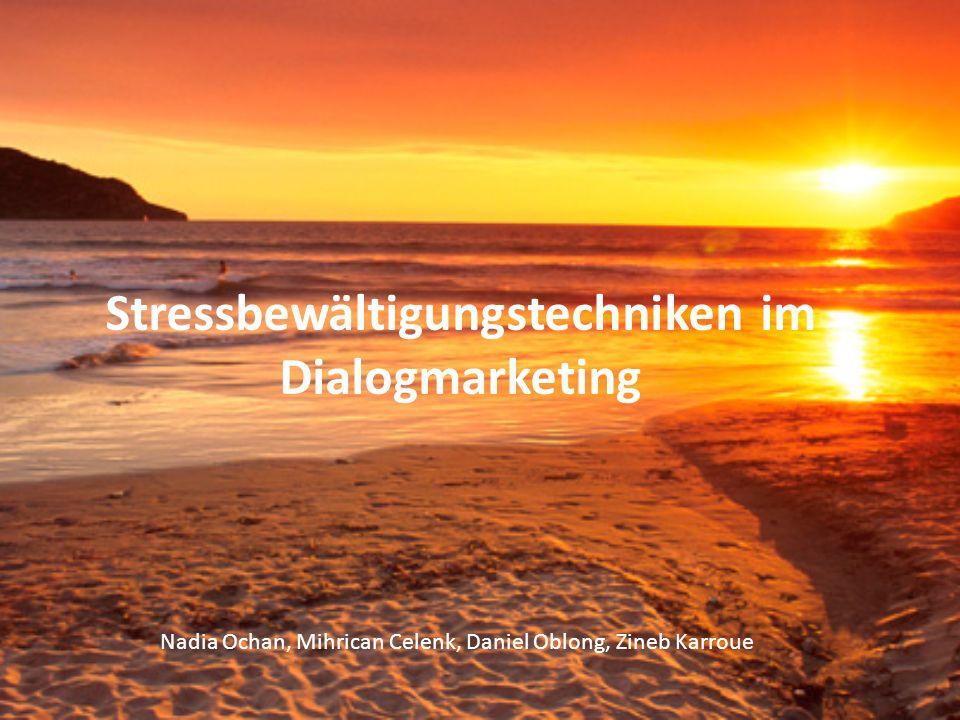 Stressbewältigungstechniken im Dialogmarketing Nadia Ochan, Mihrican Celenk, Daniel Oblong, Zineb Karroue