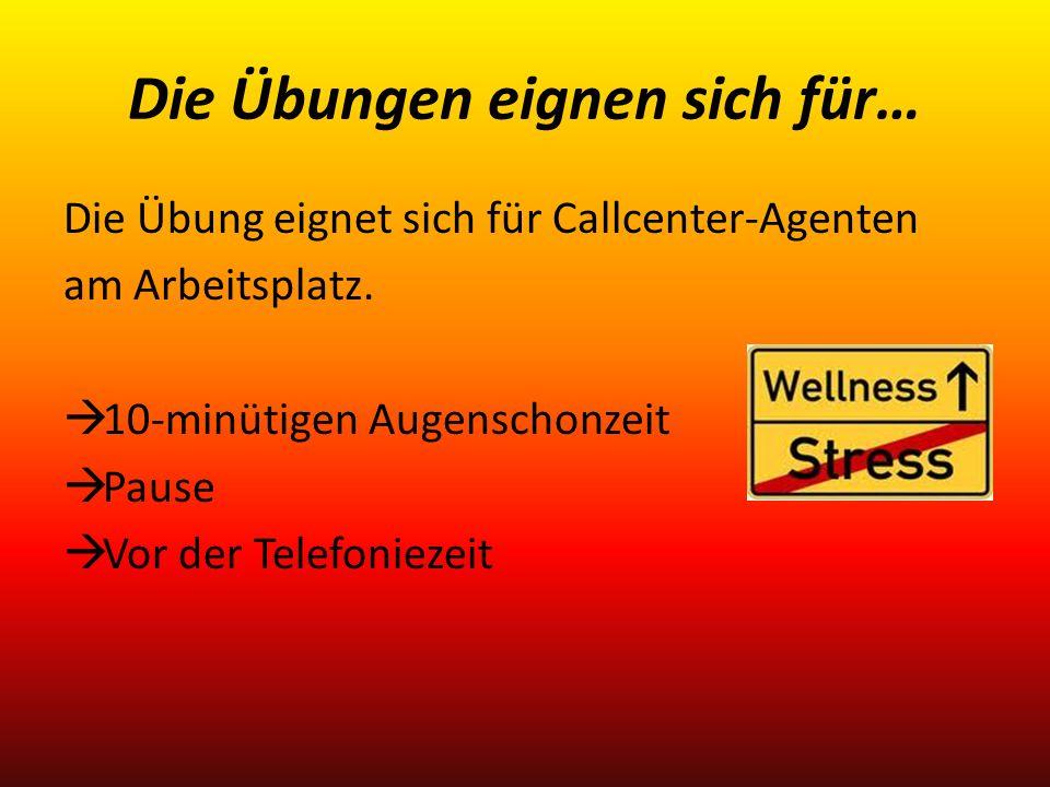 Die Übungen eignen sich für… Die Übung eignet sich für Callcenter-Agenten am Arbeitsplatz. 10-minütigen Augenschonzeit Pause Vor der Telefoniezeit