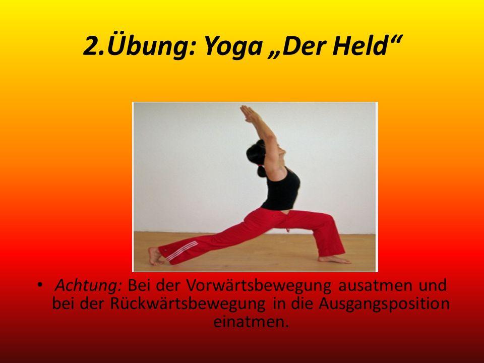 2.Übung: Yoga Der Held Achtung: Bei der Vorwärtsbewegung ausatmen und bei der Rückwärtsbewegung in die Ausgangsposition einatmen.