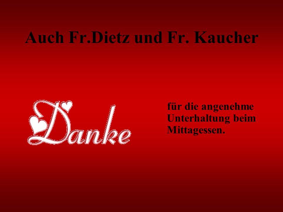 Auch Fr.Dietz und Fr. Kaucher für die angenehme Unterhaltung beim Mittagessen.