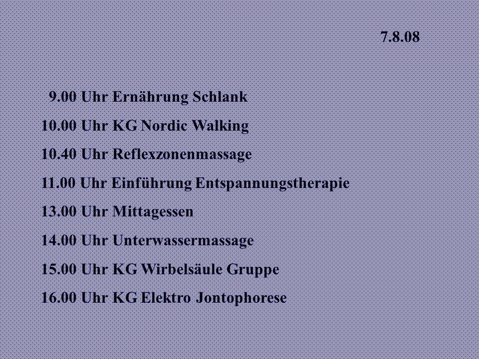 8.8.08 9.30 Uhr KG Einzel 10.15 Uhr Roskastanienbad 11.30 Uhr Klassische Massage 13.00 Uhr Mittagessen 15.15 Fangopackung