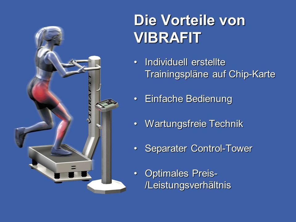Die Vorteile von VIBRAFIT Individuell erstellte Trainingspläne auf Chip-KarteIndividuell erstellte Trainingspläne auf Chip-Karte Einfache BedienungEinfache Bedienung Wartungsfreie TechnikWartungsfreie Technik Separater Control-TowerSeparater Control-Tower Optimales Preis- /LeistungsverhältnisOptimales Preis- /Leistungsverhältnis