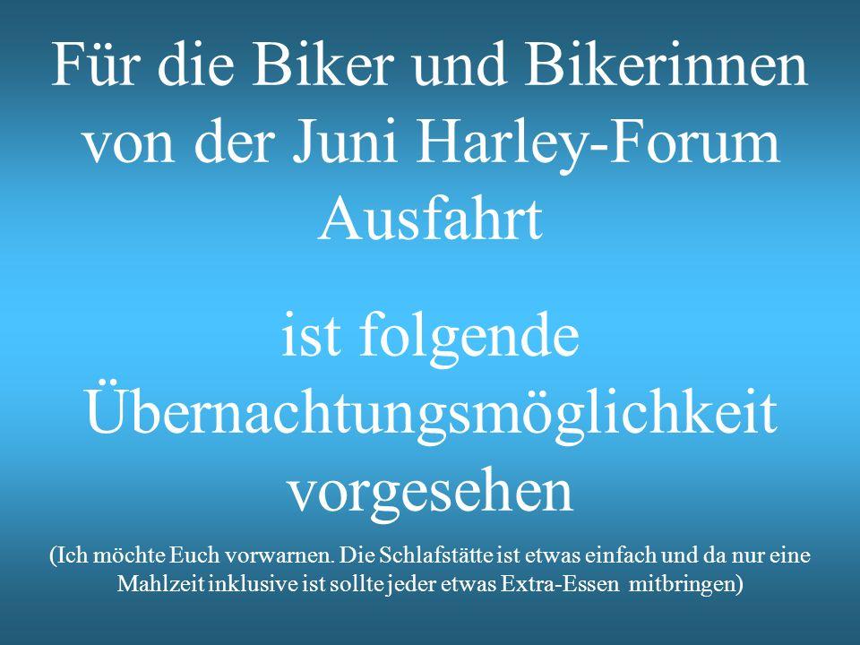 Für die Biker und Bikerinnen von der Juni Harley-Forum Ausfahrt ist folgende Übernachtungsmöglichkeit vorgesehen (Ich möchte Euch vorwarnen.