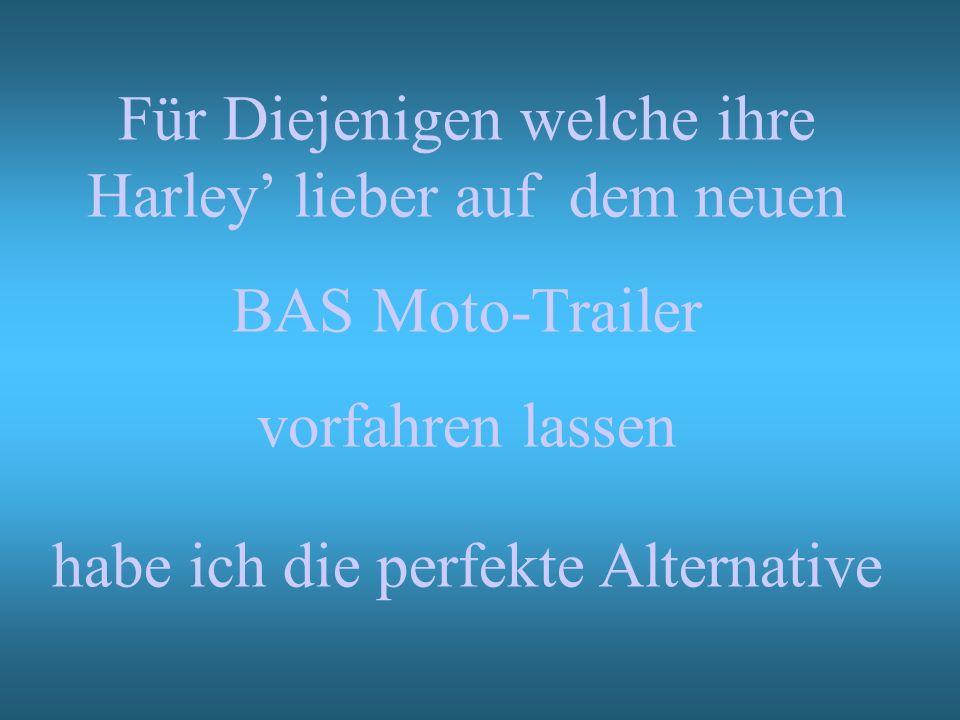 Für Diejenigen welche ihre Harley lieber auf dem neuen BAS Moto-Trailer vorfahren lassen habe ich die perfekte Alternative