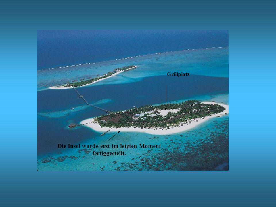 Die Insel wurde erst im letzten Moment fertiggestellt. Grillplatz