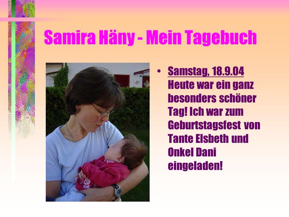 Samira Häny - Mein Tagebuch Samstag, 18.9.04 Heute war ein ganz besonders schöner Tag.