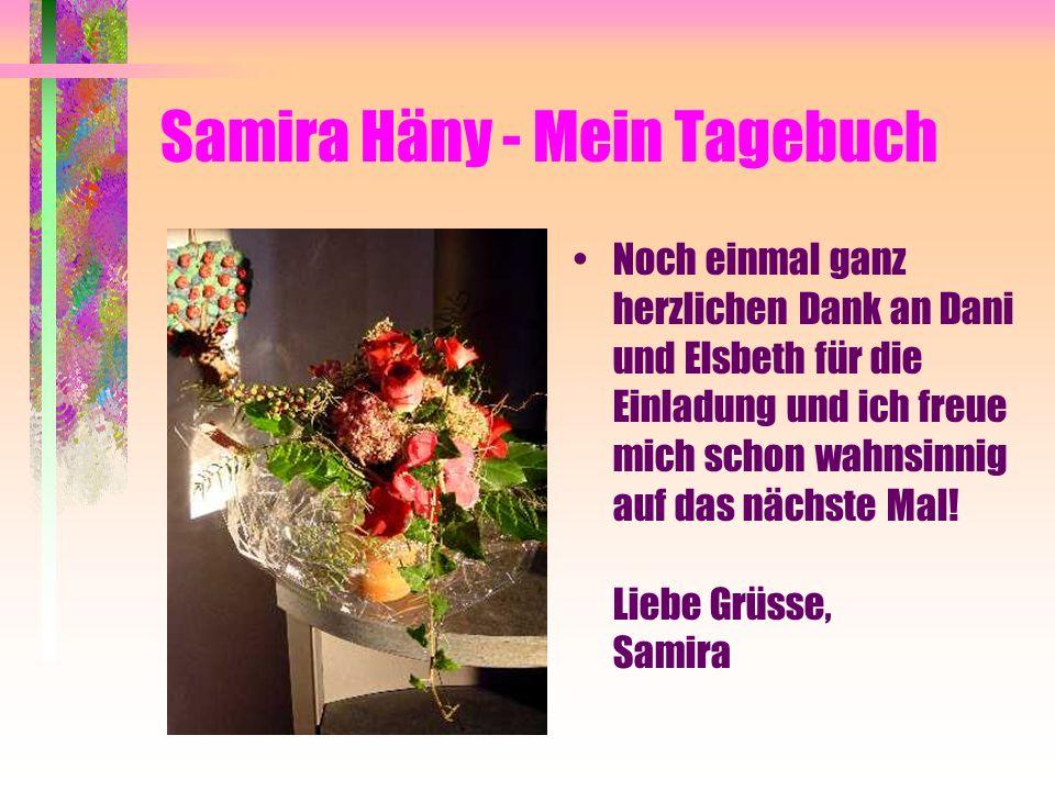 Samira Häny - Mein Tagebuch Noch einmal ganz herzlichen Dank an Dani und Elsbeth für die Einladung und ich freue mich schon wahnsinnig auf das nächste Mal.