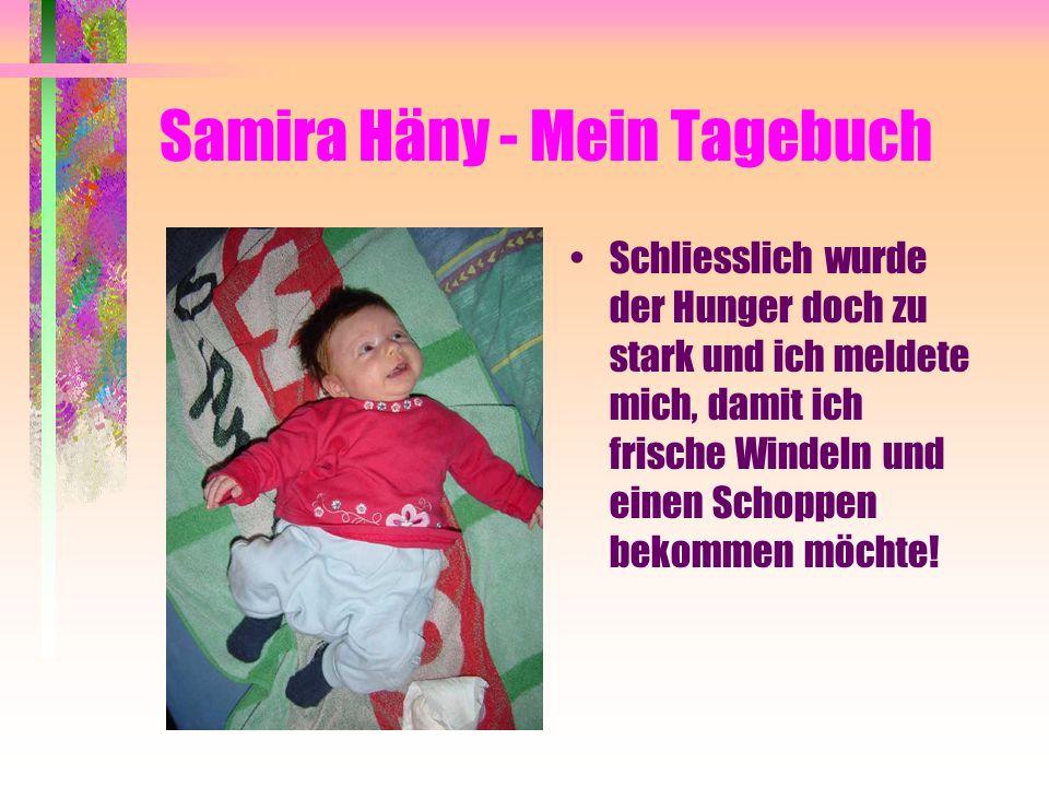 Samira Häny - Mein Tagebuch Schliesslich wurde der Hunger doch zu stark und ich meldete mich, damit ich frische Windeln und einen Schoppen bekommen möchte!
