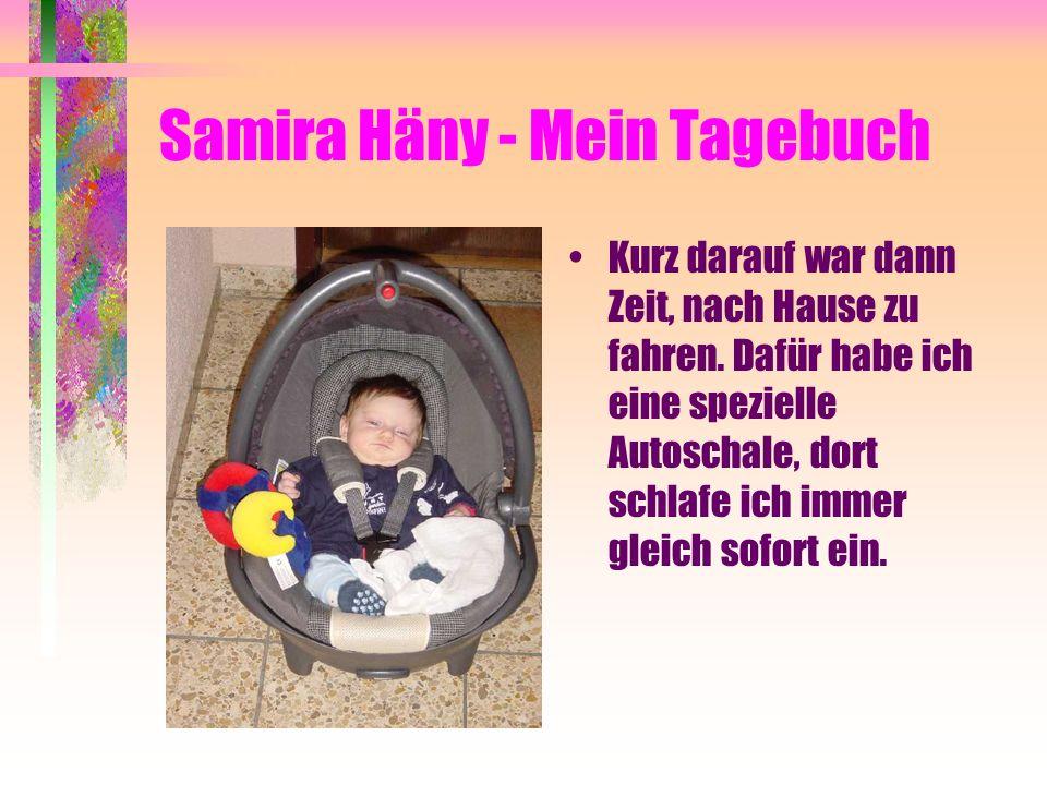 Samira Häny - Mein Tagebuch Zuhause gabs das tägliche Bad, die wohltuende Massage und den letzten Schoppen, und anschliessend schlief ich sofort ein und träumte von diesem wunderschönen Tag!