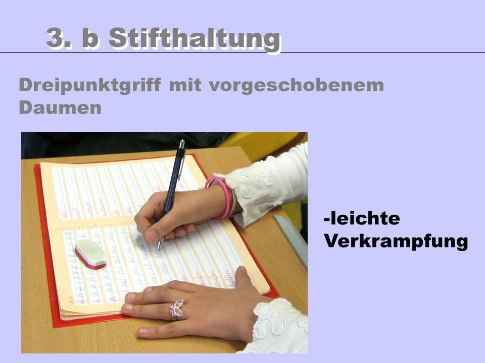 Dreipunktgriff mit vorgeschobenem Daumen 3. b Stifthaltung -leichte Verkrampfung