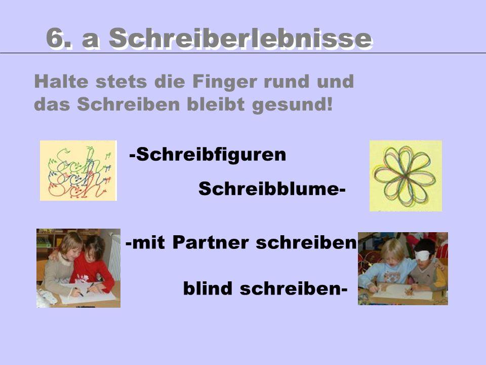 Halte stets die Finger rund und das Schreiben bleibt gesund! 6. a Schreiberlebnisse -Schreibfiguren blind schreiben- -mit Partner schreiben Schreibblu