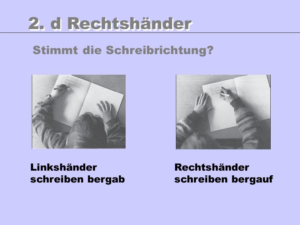 2. d Rechtshänder Linkshänder schreiben bergab Rechtshänder schreiben bergauf Stimmt die Schreibrichtung?