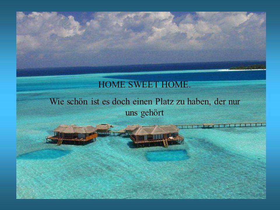 HOME SWEET HOME. Wie schön ist es doch einen Platz zu haben, der nur uns gehört