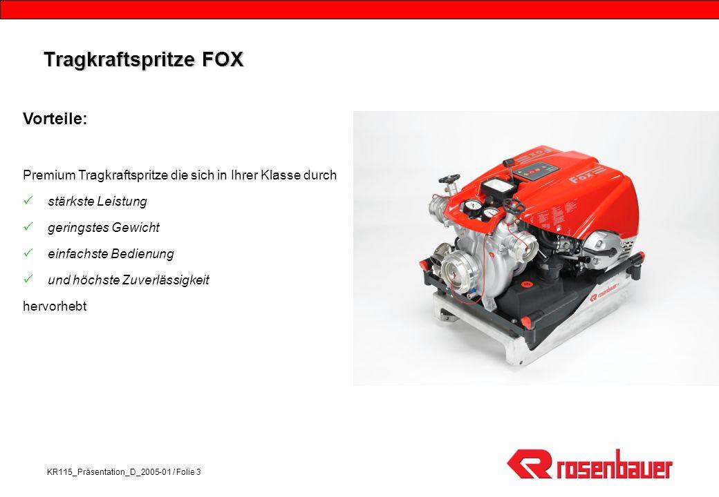 KR115_Präsentation_D_2005-01 / Folie 3 Tragkraftspritze FOX Vorteile: Premium Tragkraftspritze die sich in Ihrer Klasse durch stärkste Leistung geringstes Gewicht einfachste Bedienung und höchste Zuverlässigkeit hervorhebt
