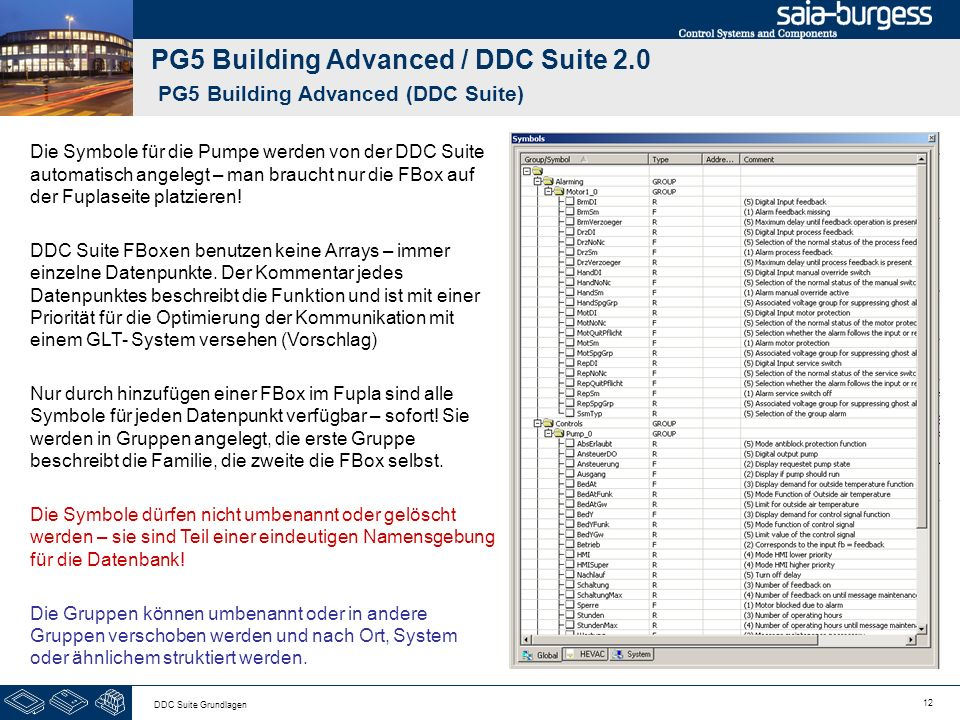 12 DDC Suite Grundlagen PG5 Building Advanced / DDC Suite 2.0 PG5 Building Advanced (DDC Suite) Die Symbole für die Pumpe werden von der DDC Suite automatisch angelegt – man braucht nur die FBox auf der Fuplaseite platzieren.