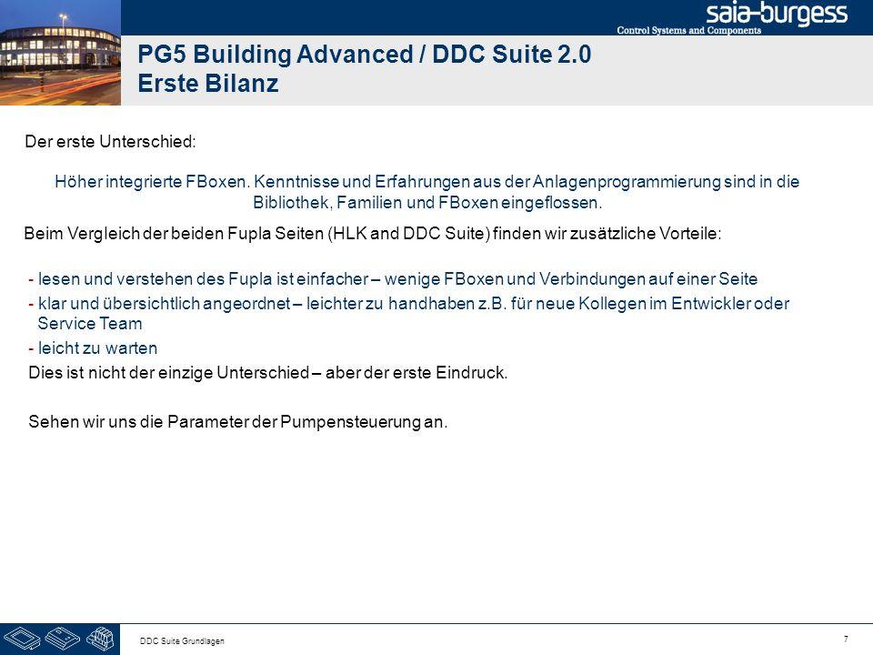 7 DDC Suite Grundlagen PG5 Building Advanced / DDC Suite 2.0 Erste Bilanz Beim VergIeich der beiden Fupla Seiten (HLK and DDC Suite) finden wir zusätzliche Vorteile: Dies ist nicht der einzige Unterschied – aber der erste Eindruck.