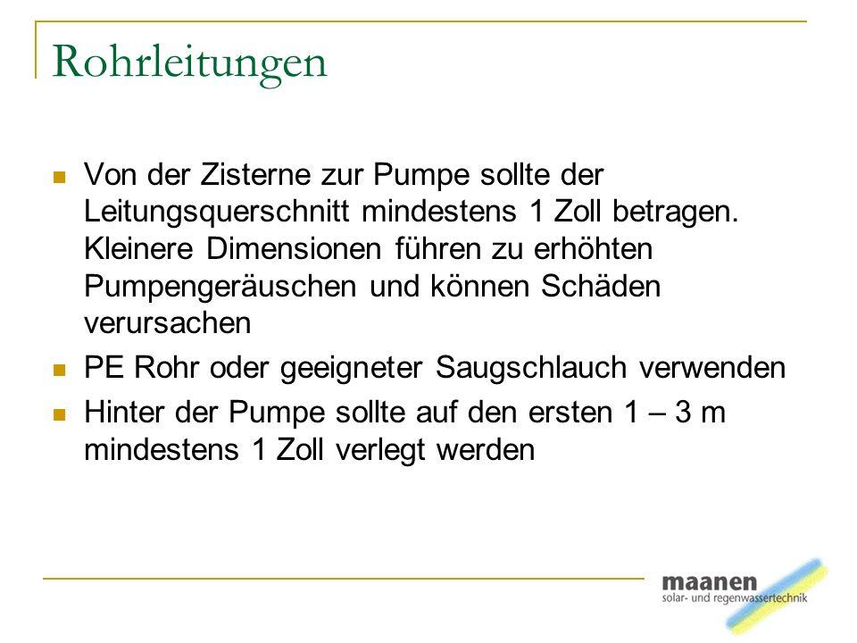 Rohrleitungen Von der Zisterne zur Pumpe sollte der Leitungsquerschnitt mindestens 1 Zoll betragen. Kleinere Dimensionen führen zu erhöhten Pumpengerä