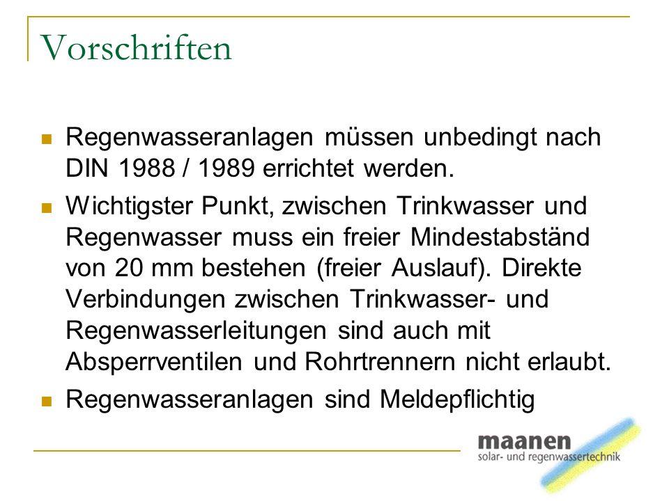 Vorschriften Regenwasseranlagen müssen unbedingt nach DIN 1988 / 1989 errichtet werden. Wichtigster Punkt, zwischen Trinkwasser und Regenwasser muss e