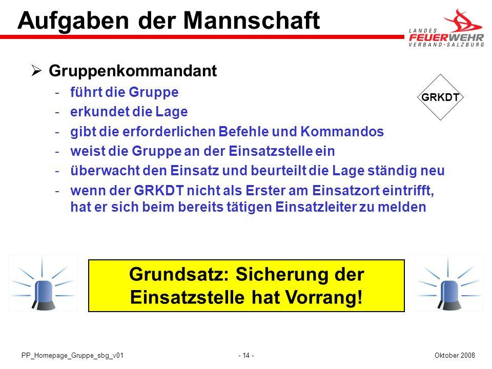 - 14 -Oktober 2008PP_Homepage_Gruppe_sbg_v01 Grundsatz: Sicherung der Einsatzstelle hat Vorrang! GRKDT Aufgaben der Mannschaft Gruppenkommandant führ