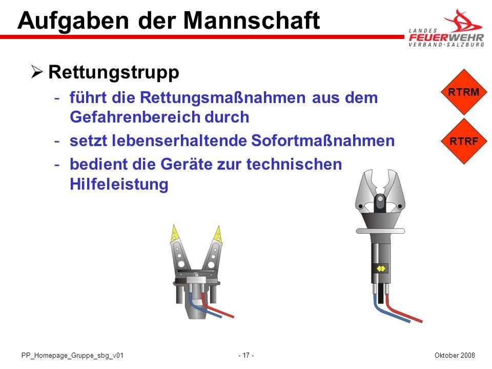 - 17 -Oktober 2008PP_Homepage_Gruppe_sbg_v01 RTRF RTRM Aufgaben der Mannschaft Rettungstrupp führt die Rettungsmaßnahmen aus dem Gefahrenbereich durc
