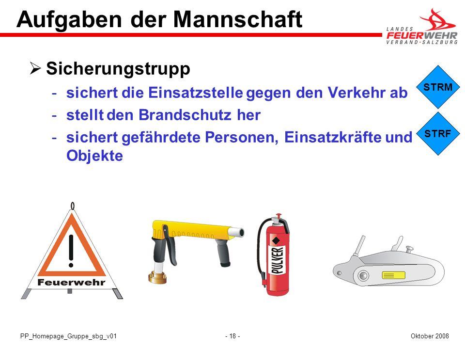 - 18 -Oktober 2008PP_Homepage_Gruppe_sbg_v01 STRF STRM Aufgaben der Mannschaft Sicherungstrupp sichert die Einsatzstelle gegen den Verkehr ab stellt