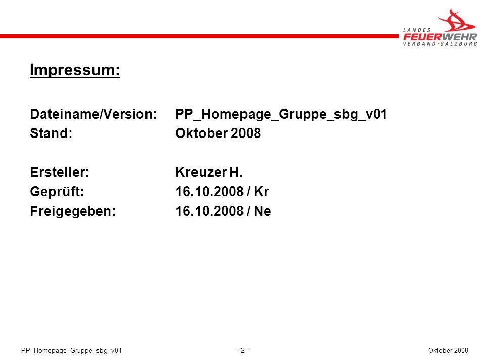 - 2 -Oktober 2008PP_Homepage_Gruppe_sbg_v01 Impressum: Dateiname/Version:PP_Homepage_Gruppe_sbg_v01 Stand:Oktober 2008 Ersteller:Kreuzer H. Geprüft:16
