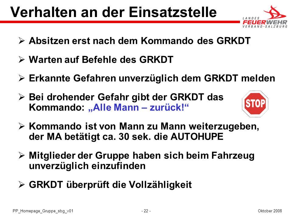 - 22 -Oktober 2008PP_Homepage_Gruppe_sbg_v01 Verhalten an der Einsatzstelle Absitzen erst nach dem Kommando des GRKDT Warten auf Befehle des GRKDT Erk