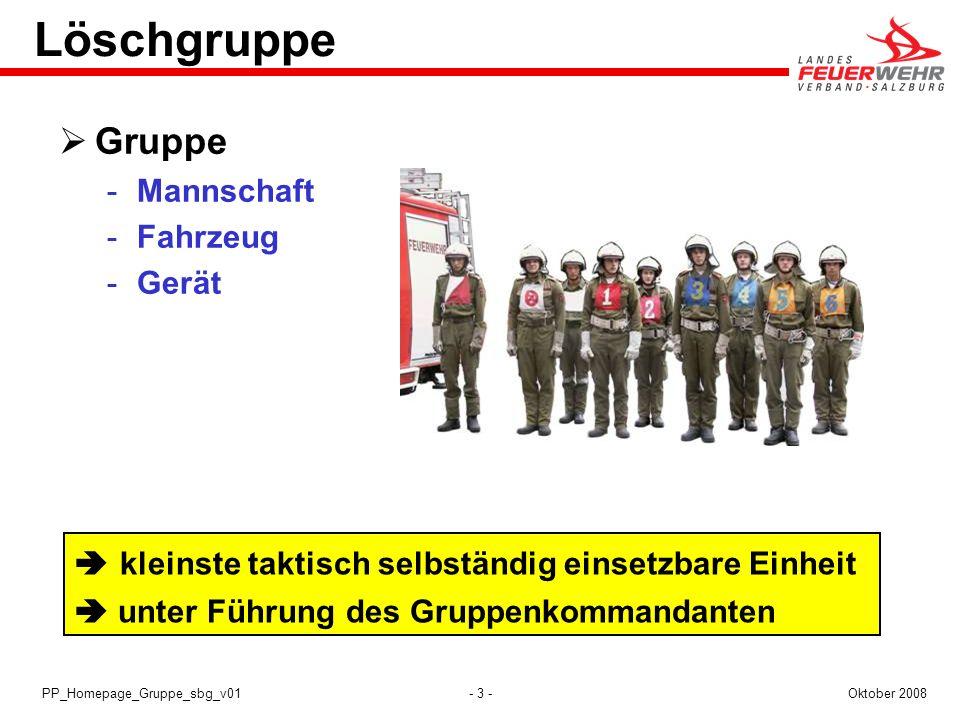 - 3 -Oktober 2008PP_Homepage_Gruppe_sbg_v01 kleinste taktisch selbständig einsetzbare Einheit unter Führung des Gruppenkommandanten Löschgruppe Gruppe