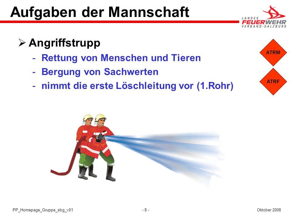- 8 -Oktober 2008PP_Homepage_Gruppe_sbg_v01 ATRF ATRM Aufgaben der Mannschaft Angriffstrupp Rettung von Menschen und Tieren Bergung von Sachwerten 