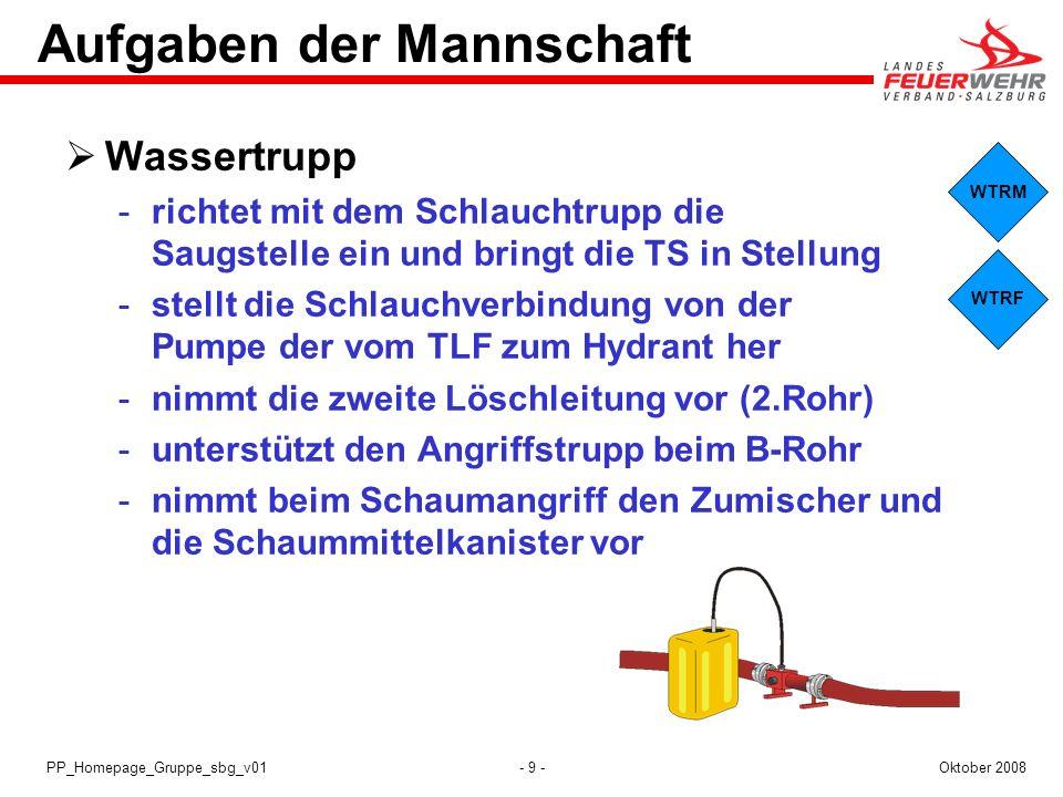 - 9 -Oktober 2008PP_Homepage_Gruppe_sbg_v01 WTRF WTRM Aufgaben der Mannschaft Wassertrupp richtet mit dem Schlauchtrupp die Saugstelle ein und bringt