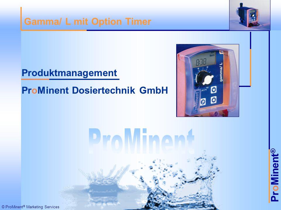 ProMinent ® © ProMinent ® Marketing Services Gamma/ L mit Option Timer Produktmanagement ProMinent Dosiertechnik GmbH