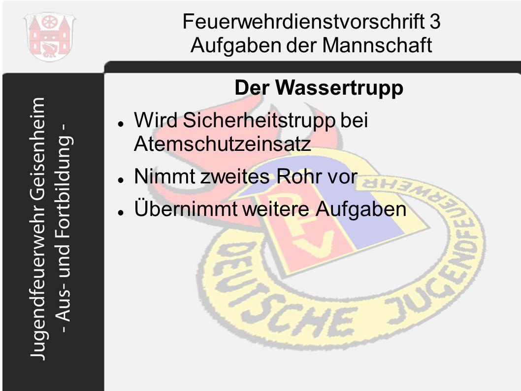 Feuerwehrdienstvorschrift 3 Aufgaben der Mannschaft Der Wassertrupp Wird Sicherheitstrupp bei Atemschutzeinsatz Nimmt zweites Rohr vor Übernimmt weite