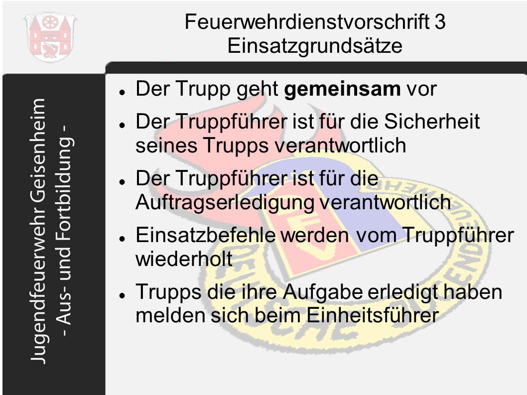 Feuerwehrdienstvorschrift 3 Einsatzgrundsätze Der Trupp geht gemeinsam vor Der Truppführer ist für die Sicherheit seines Trupps verantwortlich Der Tru
