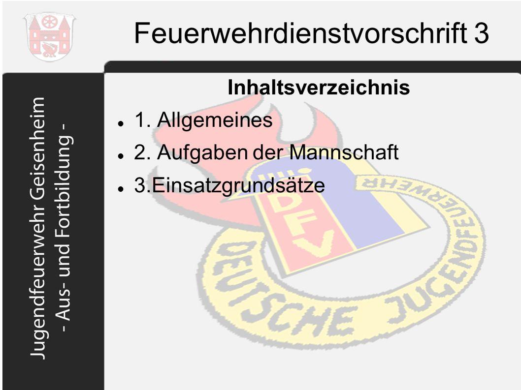 Feuerwehrdienstvorschrift 3 Inhaltsverzeichnis 1. Allgemeines 2. Aufgaben der Mannschaft 3.Einsatzgrundsätze
