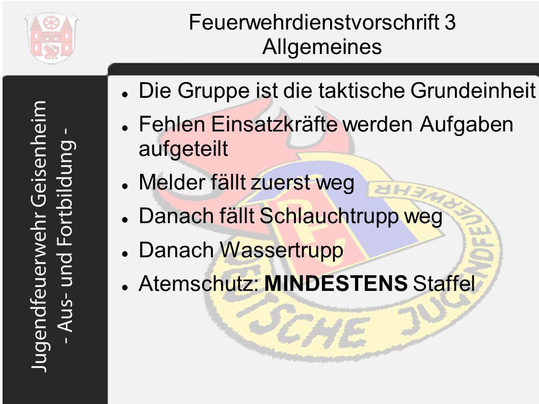 Feuerwehrdienstvorschrift 3 Allgemeines Die Gruppe ist die taktische Grundeinheit Fehlen Einsatzkräfte werden Aufgaben aufgeteilt Melder fällt zuerst